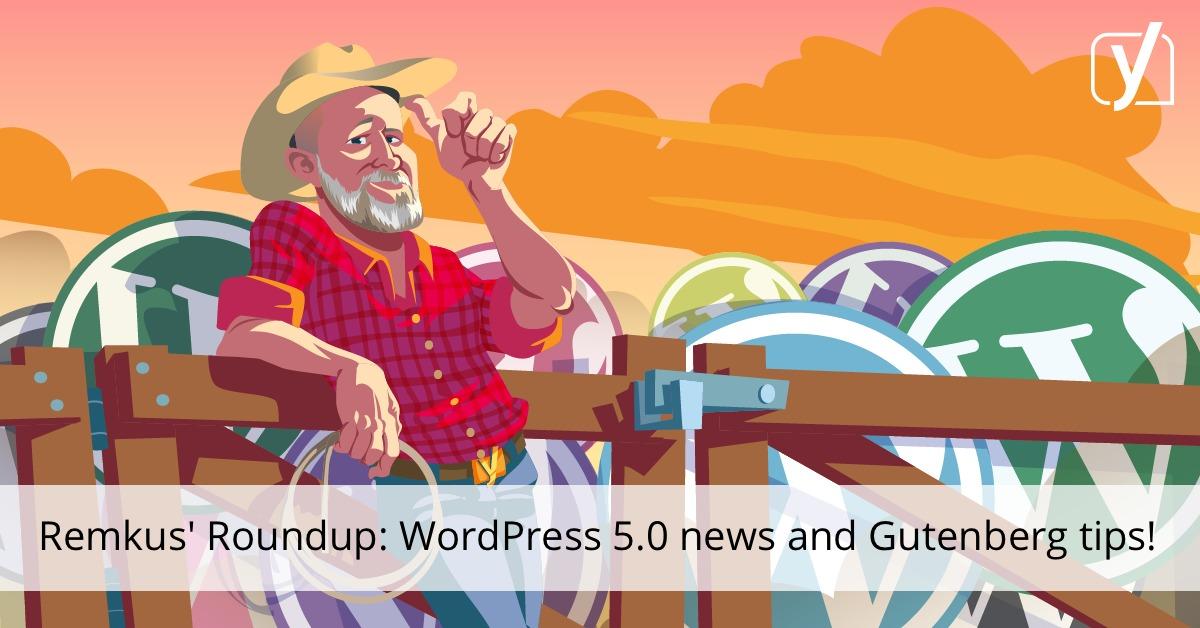 WordPress 5.0 is postponed, Gutenberg site building tips and more! • Yoast