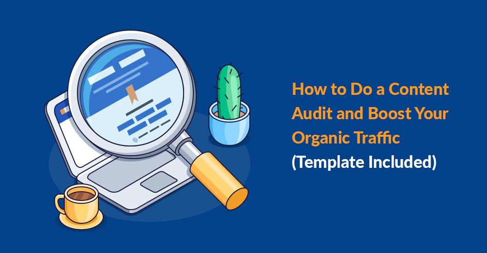 Comment faire un audit de contenu et augmenter votre trafic organique [Template Included]