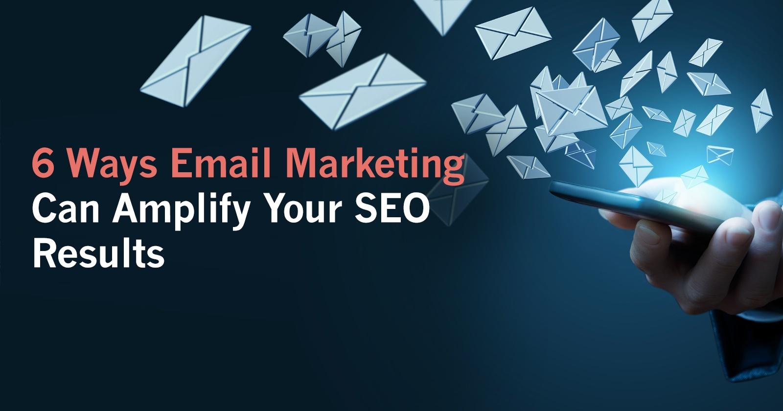 6 façons de marketing par courriel peut amplifier vos résultats de référencement