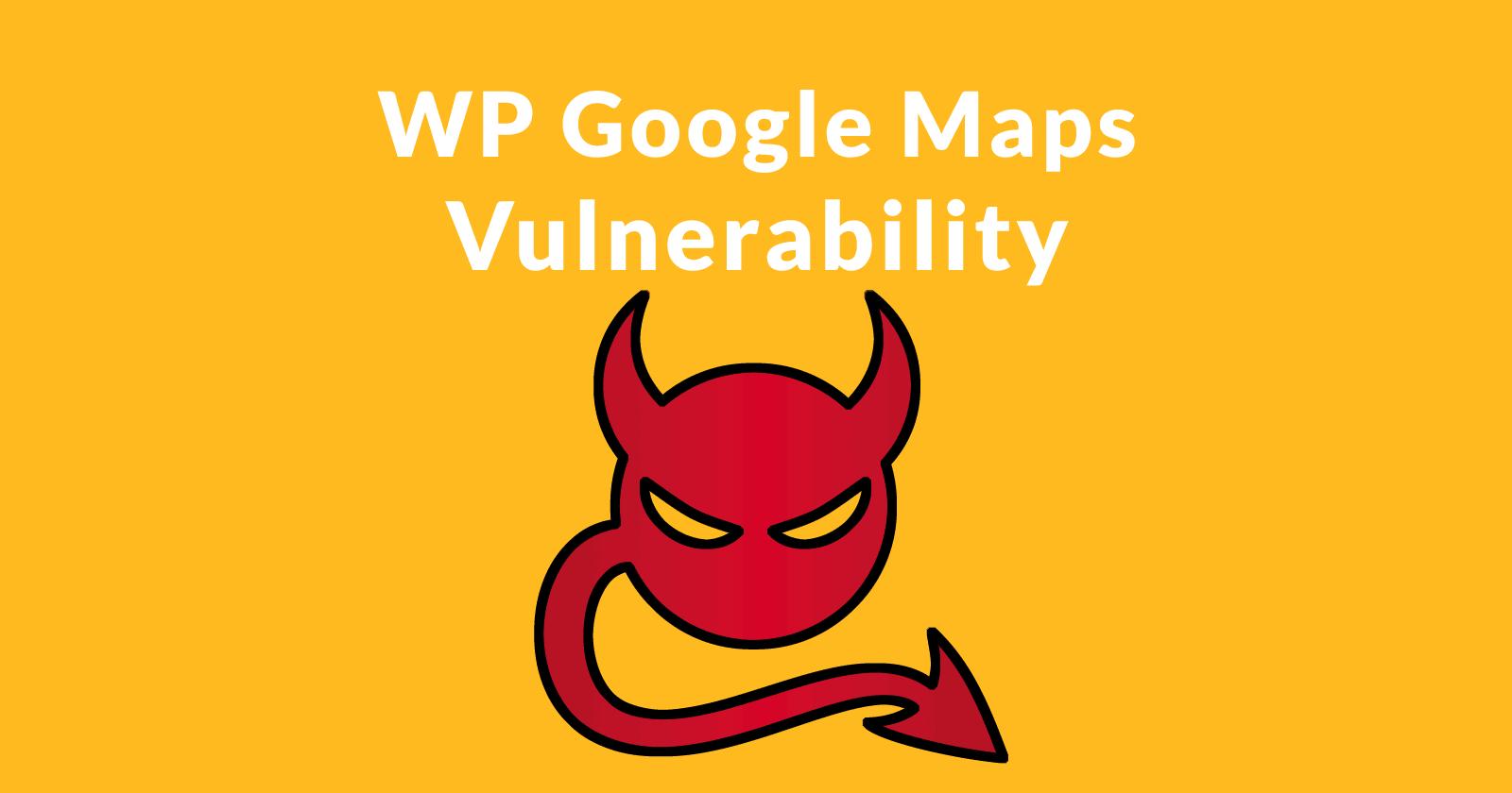 WP Google Maps Plugin vulnérable à l'injection SQL Exploit
