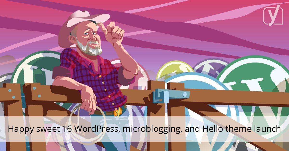 Heureux sweet 16 WordPress, microblogging et lancement du thème Hello • Yoast