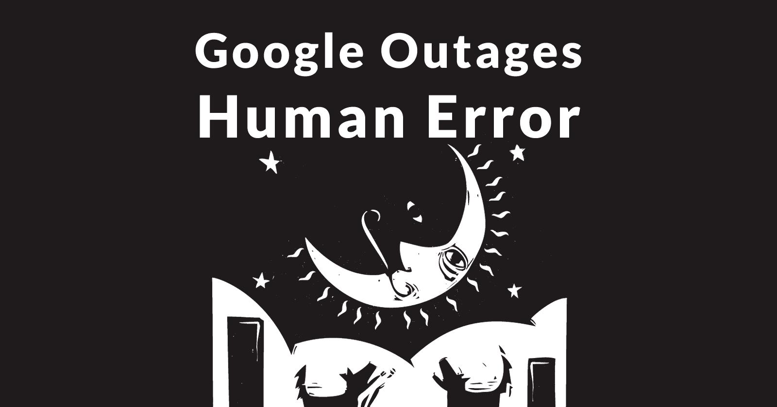 Avril 2019 Pannes Google dues à une erreur humaine
