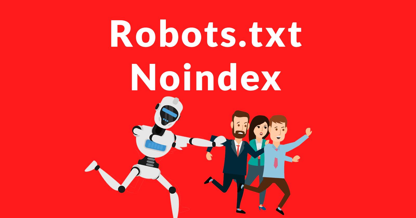 Google annule la prise en charge de Robots.txt Noindex