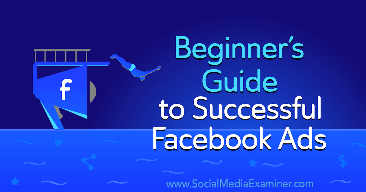 Guide du débutant pour des publicités Facebook réussies: examinateur de médias sociaux