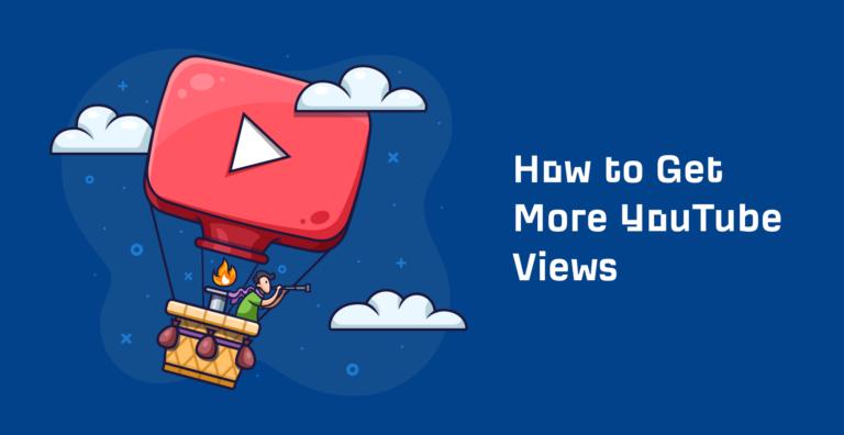 14 façons éprouvées d'obtenir plus de vues sur YouTube