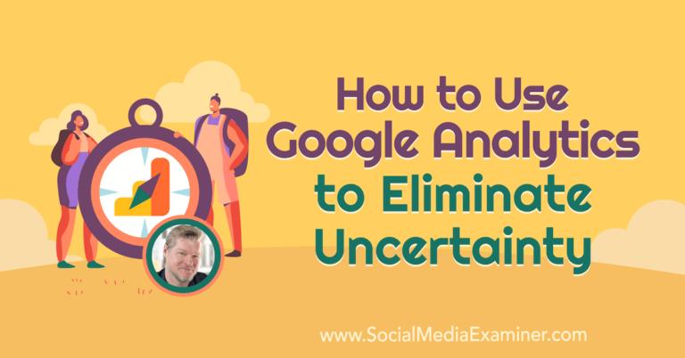 Comment utiliser Google Analytics pour éliminer l'incertitude: examinateur de médias sociaux