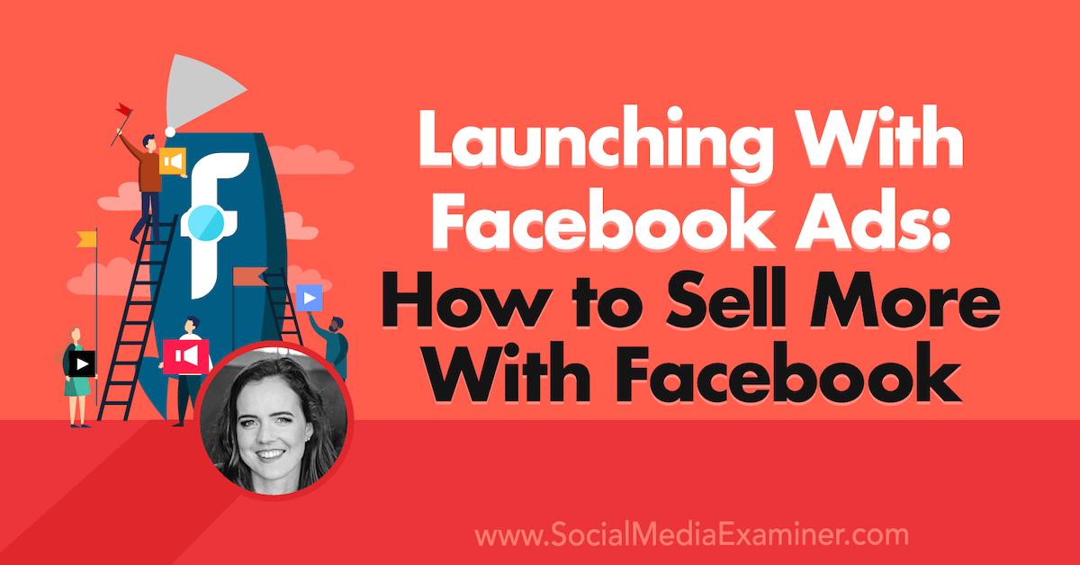Lancement avec Facebook Ads: Comment vendre plus avec Facebook: Social Media Examiner