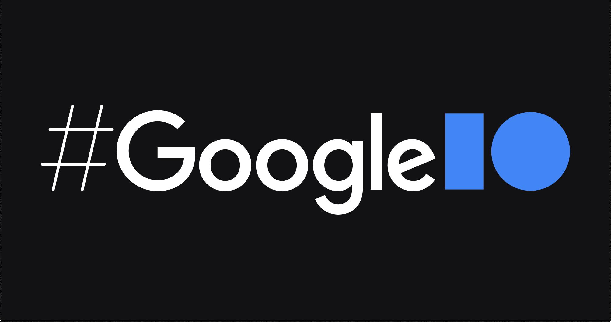 Annonces Google I / O, ce que vous devez savoir; Bref quotidien du vendredi
