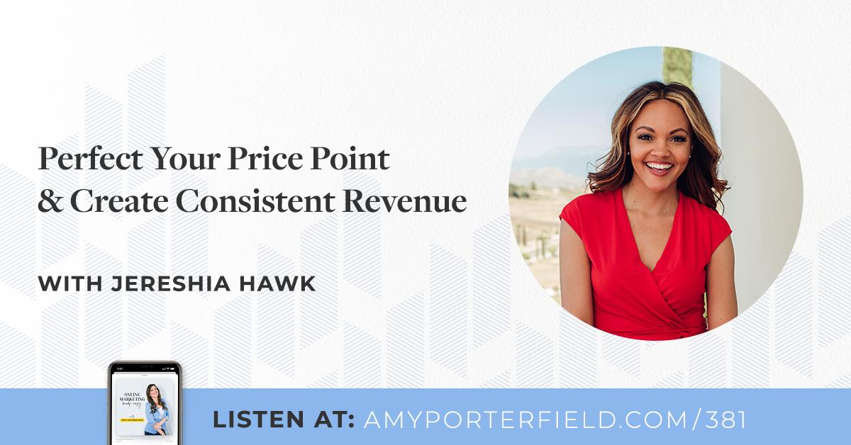 #381 : Perfectionnez votre prix et créez des revenus constants avec Jereshia Hawk – Amy Porterfield