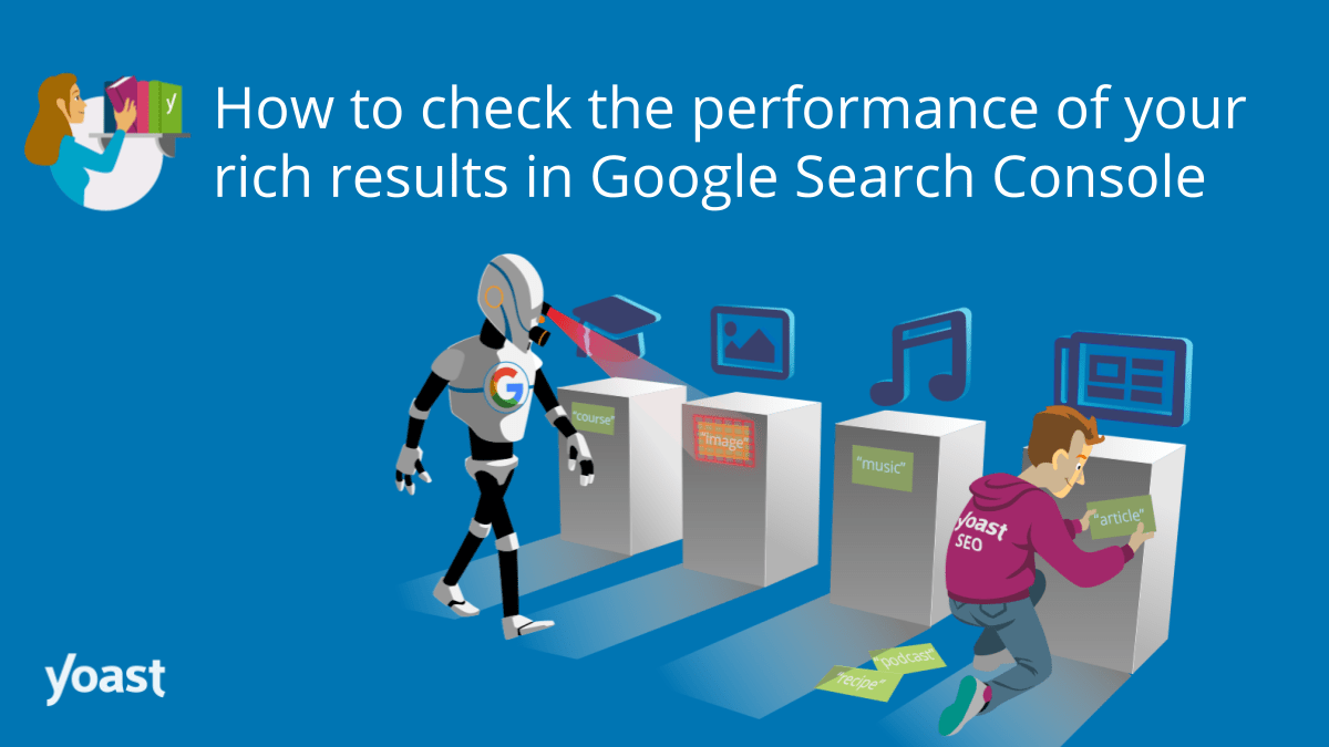 Comment vérifier les performances de vos résultats enrichis dans Google Search Console • Yoast