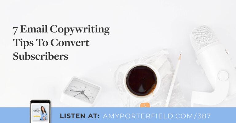 #387: 7 conseils de rédaction d'e-mails pour convertir les abonnés – Amy Porterfield